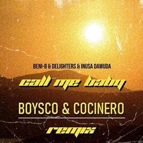 BENI-B, DELIGHTERS & INUSA DAWUDA - CALL ME BABY (BOYSCO & COCINERO REMIX)